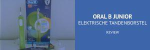 Oral B Junior elektrische tandenborstel review: tanden gezond houden